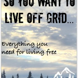 So you want to live Off Grid