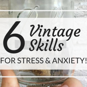 Vintage Skills that will reduce stress & anxiety!