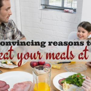 Why You Need To Eat Your Meals At Home