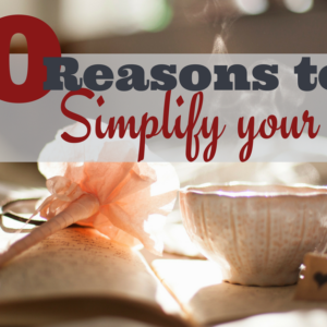 10 Reasons To Simplify Your Life