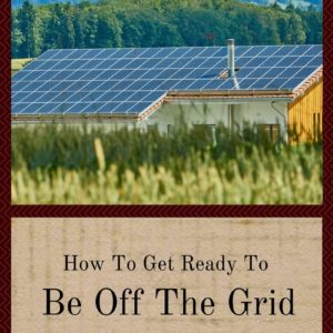 How To Get Ready To Be Off The Grid Without Feeling Helpless