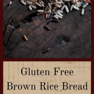 Gluten Free Brown Rice Bread Anyone Can Easily Make