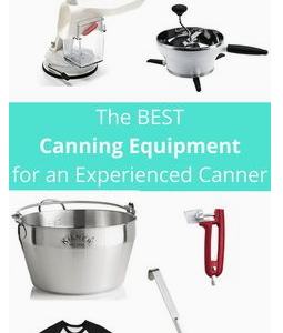 The Best Home Canning Equipment for an Experienced Canner