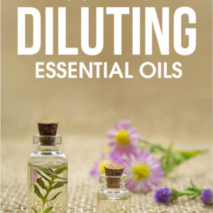 How to Dilute Essential Oils Safely