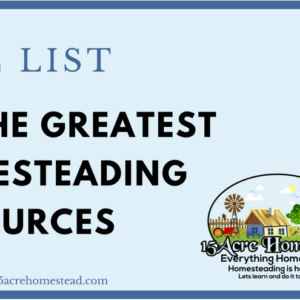 Epic List of the Greatest Homesteading Resources