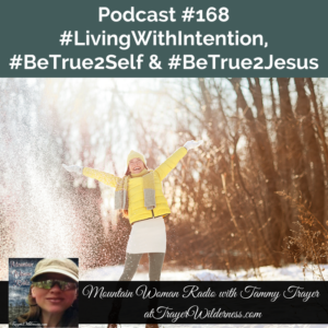 Podcast #168: #LivingWithIntention, #BeTrue2Self & #BeTrue2Jesus