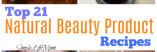 Top 21 Natural Beauty Product Recipes
