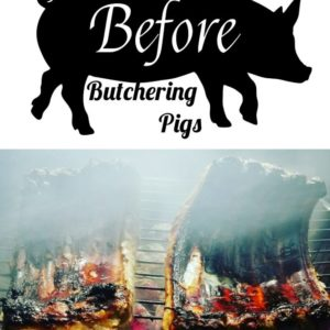 What I Wish I Knew Before Butchering Pigs