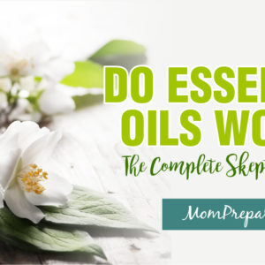 Do Essential Oils ACTUALLY Work?