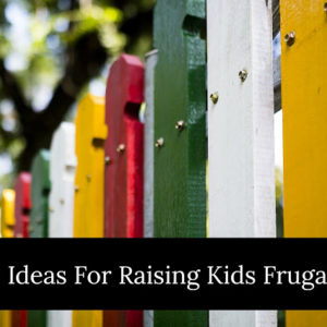 20 Ideas For Raising Kids Frugally