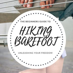 Hiking Barefoot – The Beginners Guide (Unleash Your Freedom)