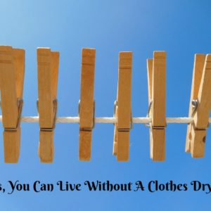 Yes, You Can Live Without A Clothes Dryer!