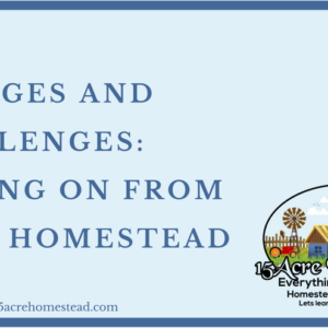 Changes and Challenges: Moving On From The Homestead
