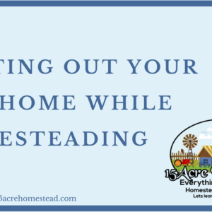 Renting Out Your Old Home While Homesteading