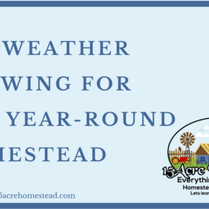 All Weather Growing For The Year Round Homestead