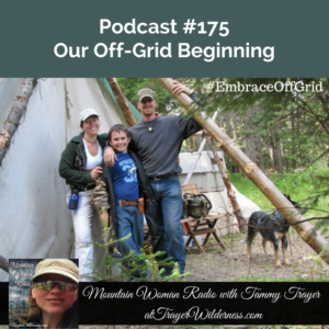 Podcast #175: Our Off-Grid Beginning