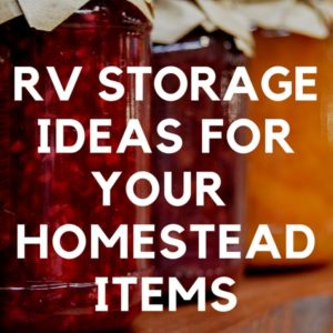 RV Storage Ideas for Your Homestead Items