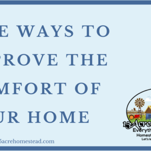 Five Ways To Improve The Comfort Of Your Home