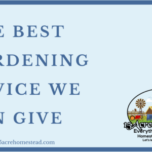 The Best Gardening Advice We Can Give