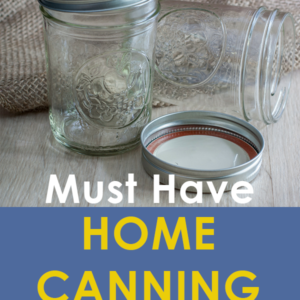 Must Have Canning Supplies – Prepare Early
