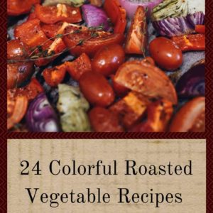 24 Colorful Roasted Vegetable Recipes For Insanely Easy Meals