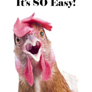 Raising Chickens: It's SO EASY!
